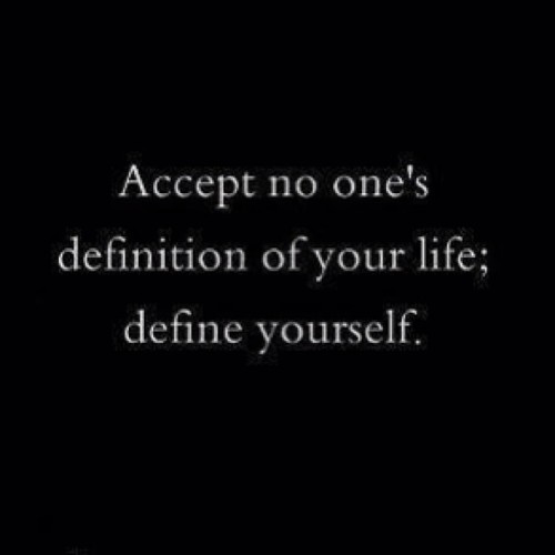 I define myself … #truth #quotes