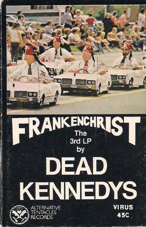 Dead Kennedys - Frakenchrist Alternative Tentacles   I bought this cassette tape 26 years ago at the Hungry Ear (Kailua, HI), damn I have been listening to shitty music for a long time