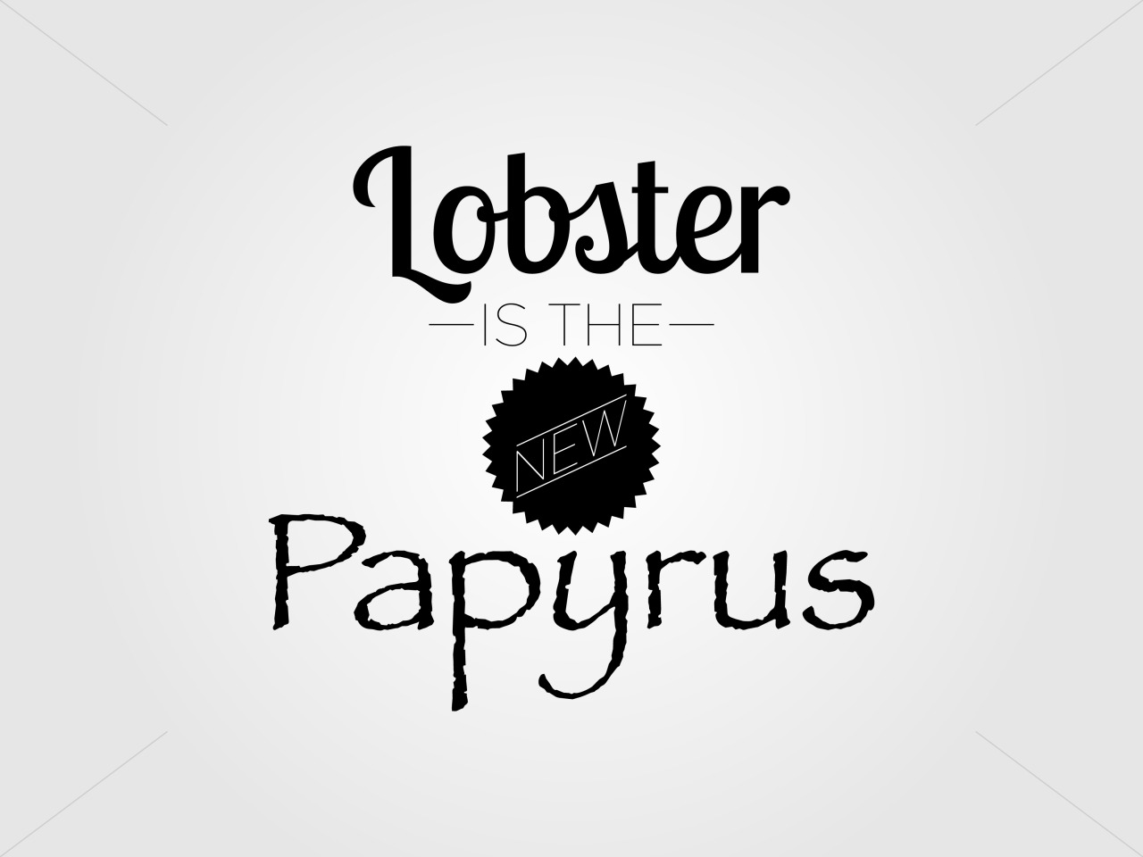 Lobster is the new Papyrus