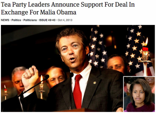 theonion:   Tea Party Leaders Announce Support For Deal In Exchange For Malia Obama  Oh man. Perfect.