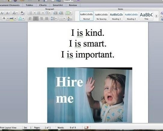 hahafunnylol:  My Resume: I is kind. I is smart. I is important. Hire me!