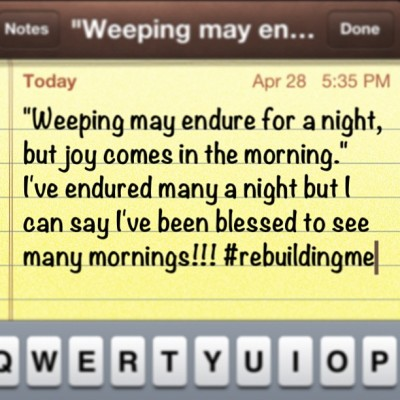 "brianbees:  ""Weeping may endure for a night, but joy comes in the morning."" I've endured many a night but I can say I've been blessed to see many mornings!!! #rebuildingme"
