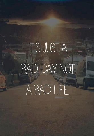 keep-calm-marauder-on:  BAD DAY NOT BAD LIFE on @weheartit.com - http://whrt.it/12jcktA