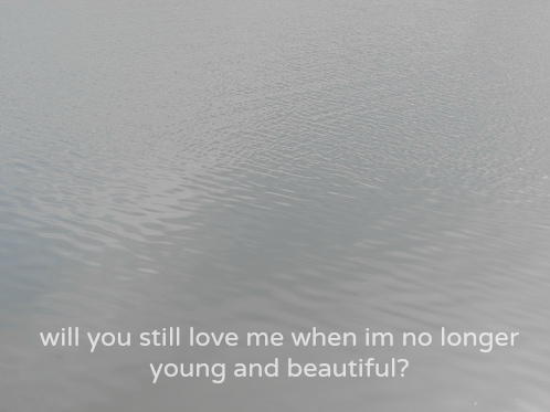 pale-leather:  will you still love me when im no longer young and beautiful?