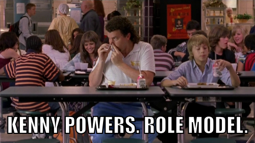 Kenny Powers, setting the good example as usual.