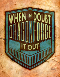 When in doubt DragonForce it out!