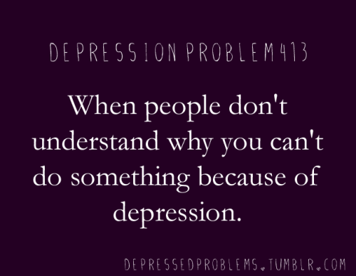 depressedproblems:  people don't understand just how much depression impacts you. it does stop you from doing homework, it's not just us being lazy. it makes it really hard to wake up, so yeah sometimes we need to miss school it makes you isolate yourself, we don't actually want to lose all our friends it makes you really nervous about weird things, so sometimes we just don't want to do new activities or sports or whatever why can't people accept that?