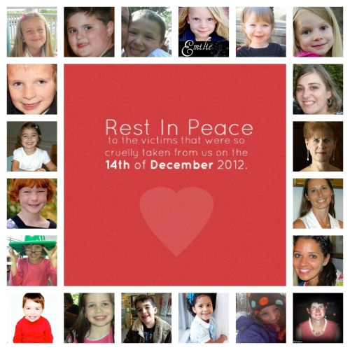 Rest In Peace to the 20 elementary school students and four staff members that were brutally killed on December 14, 2012 in New Town, Connecticut
