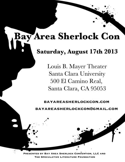 tryingtodeduceyou:  bayareasherlockcon:  Announcing Bay Area Sherlock Con Year 2! Saturday, August 17th 2013Louis B. Mayer Theater @ Santa Clara University Please keep an eye on this tumblr for more information! Ticket pre-sales are scheduled to begin in May. Follow us on Facebook and Twitter!  GUYS