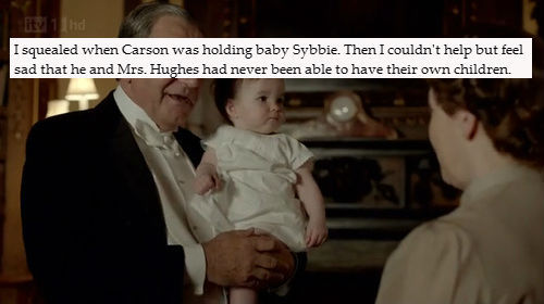 I squealed when Carson was holding baby Sybbie. Then I couldn't help but feel sad that he and Mrs. Hughes had never been able to have their own children.