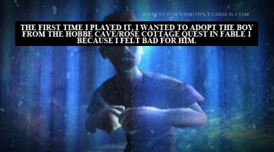 """The first time I played it, I wanted to adopt the boy from the Hobbe Cave/Rose Cottage quest in Fable 1 because I felt bad for him."" Fable Confessions"