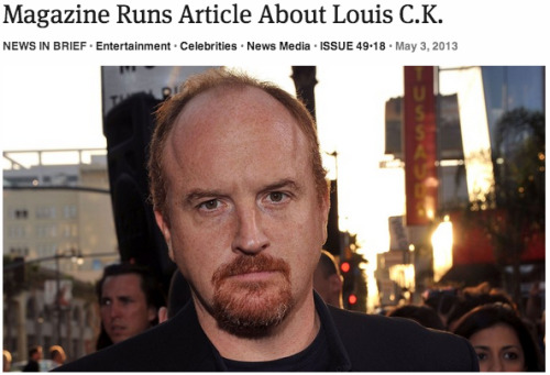 theonion:   Magazine Runs Article About Louis C.K.: Full Report