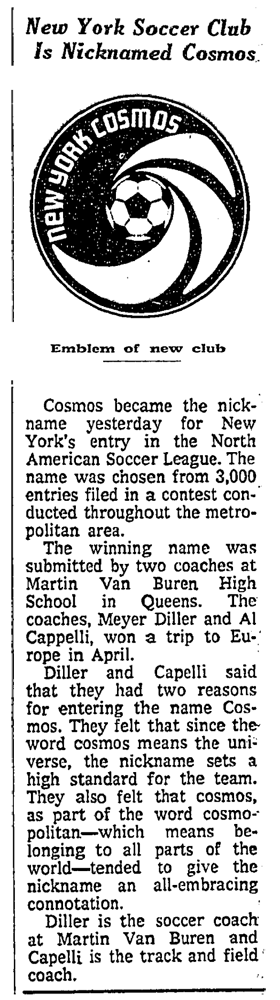 "On this day in history: ""On February 4th, 1971, the newest NASL team from New York City chose ""Cosmos"" for its nickname. At the time, the club announced that it had held a ""name the team"" contest and that is where the name ""Cosmos"" came from, but as the club's first general manager explained to club historian, Dr. David Kilpatrick, what really happened is far more interesting."" Head over to the New York Cosmos site to learn more."