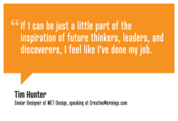 """If I can be just a little part of the inspiration of future thinkers, leaders, and discoverers, I feel like I've done my job."" Tim Hunter, WET design"