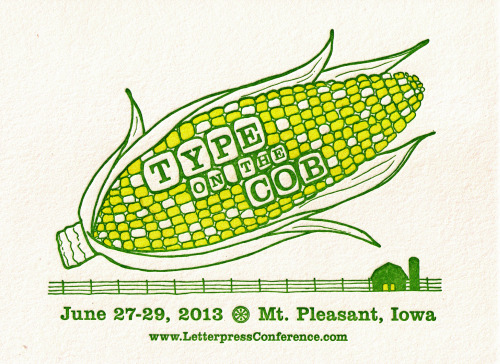 depressionpress:  Type on the Cob: June 27-29, 2013 | Event by the Ladies of Letterpress    We'll be at this! Who else is going??