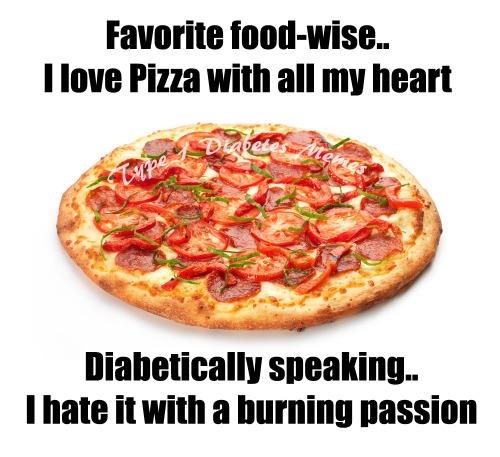 A Diabetics realtionship to the dreaded pizza..Idea by Taylor Johnson