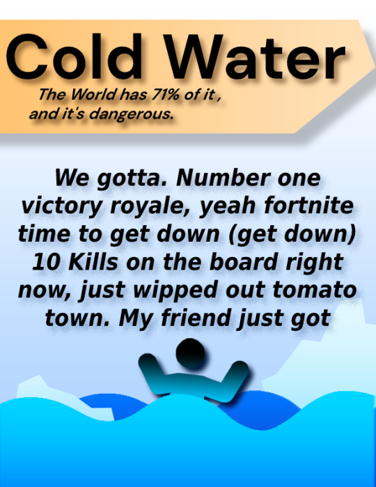 #cold water #cold water facts  #how in the fuck did I forget to post this #we gotta#number 1#victory royale#yeah fornite #we bout to get down  #10 kills on the board right now  #just wiped out tomato town  #my friend just got downed  #I revived him now were  #heading south bound  #now were heading to pleasant parks street  #look at the map go to the marked sheet  #take me to your xbox to play fortnite today  #you can take me to moisty mire  #but not loot lake  #I really want to  #chug jug with you  #we can be pro fortnite gamers #:)