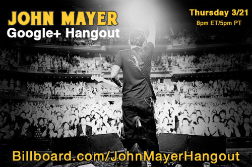 John Mayer is joining us for a Google Hangout! Tune in 3/21 at 8pm ET and click here to see how you can hangout with John.