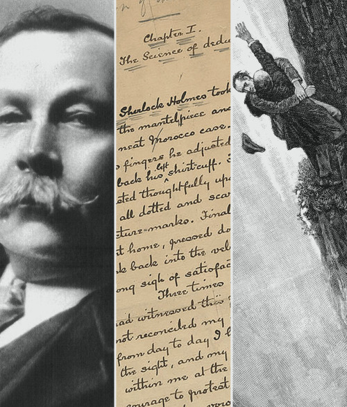 "jameshooked:  history meme: MOMENTS [1/10]  sir arthur conan doyle kills off sherlock holmes - december 1893  ""I never thought they would take it so much to heart,"" he said later. ""I got letters from all over the world reproaching me on the subject. One, I remember, from a lady whom I did not know, began 'You Beast.'"