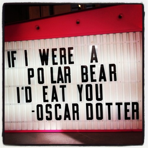 If I were a polar bear I'd eat you - Oscar Dotter #polarbear #oscardotter #typography #quotes #newyork #exhibition