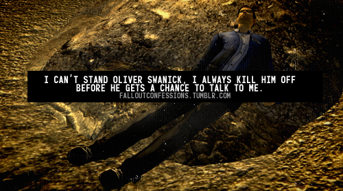 """I can't stand Oliver Swanick, I always kill him before he gets a chance to talk to me."" Fallout Confessions"