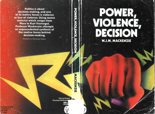 Power, violence, decision /  W.J.M. Mackenzie. Published: Harmondsworth : Penguin, 1975.