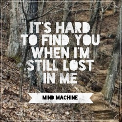 It's hard to find you, when I'm still lost in me. -Mind Machine Heta Himlen 2012 The Jellyrox
