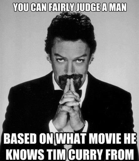 Clue and Legend are my first Tim Curry associations, followed closely by It. You don't even need to tell me I'm awesome, I already know.