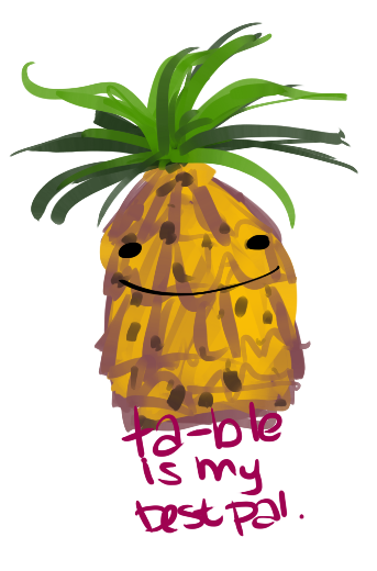 grodywoadie:  ta-ble told me 2 draw him a pineapple  thanks. i was hungry