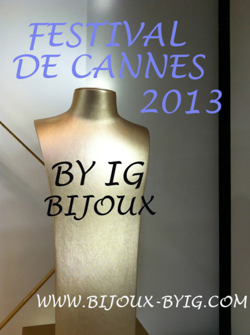 NEW COLLECTION BY IG BIJOUX 2013….. COLLECTION FESTIVAL DE CANNES BY IG WWW.BIJOUX-BYIG.COM