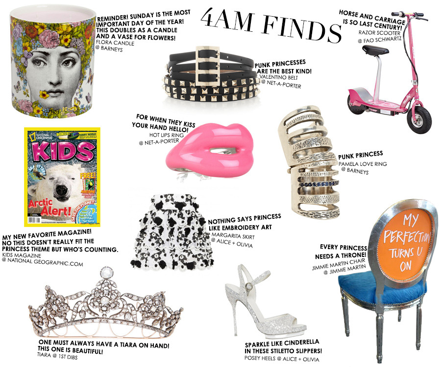 A + O HAPPENINGS For all you pretty pretty princesses out there! From tiaras to sparkly Cinderella stilettos, we've got you covered with Stacey's 4am Finds. Ladies, let your royalty shine through!