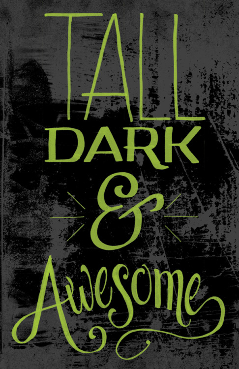 betype:  Tall Dark & Awesome by greyscalejason