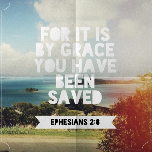 keepcalmgodloves:  wheels-of-faith:  By Grace, you have been saved  Ephesians 2:8  looking for more Christian posts on your dash?? follow me!!