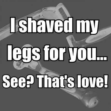 When they stop shaving their legs, that's a relationship.