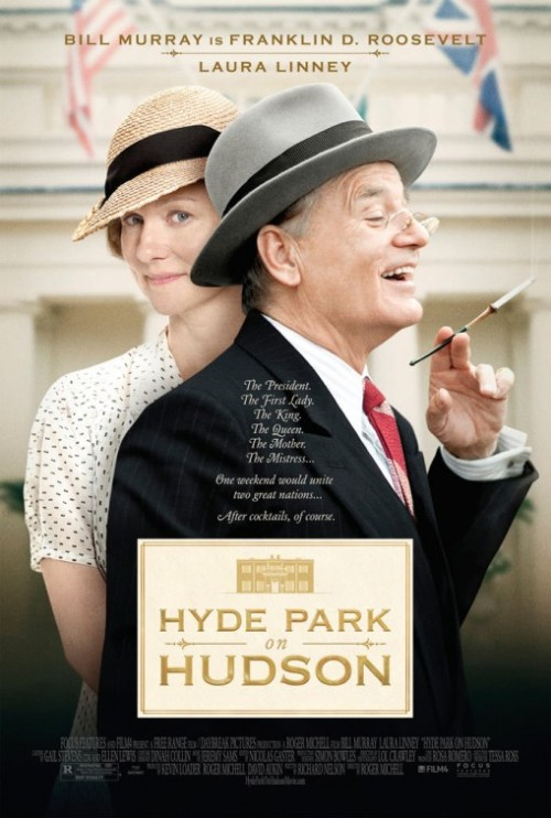 "80/2013 Movie List 213. Hyde Park on Hudson (2012) The story of the love affair between FDR and his distant cousin Margaret ""Daisy"" Suckley, centered around the weekend in 1939 when the King and Queen of the United Kingdom visited upstate New York.   Director:  Roger Michell  Writer:  Richard Nelson  Stars:  Bill Murray, Laura Linney, Samuel West 