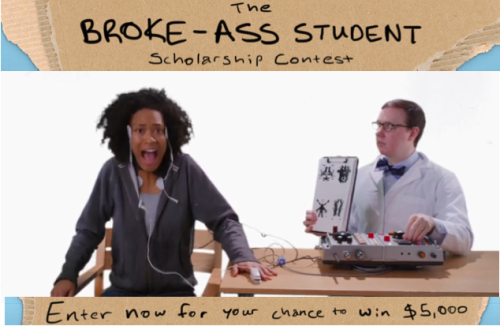 The Broke-Ass Student Scholarship Contest How does $5000 sound? No more psychological experiments for money!  Why not enter for a chance to win here!