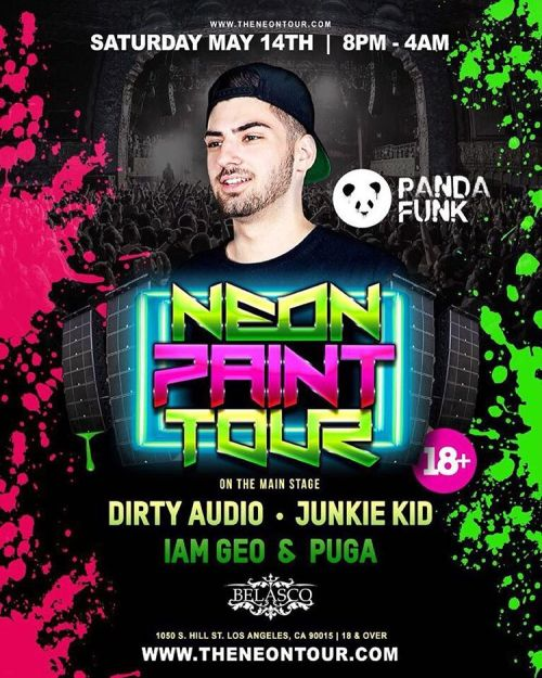 Yall make sure you get tickets and check out my homie @puga403  @ The Neon Paint Party Tour w/ Dirty Audio & Junkie Kid  You'll find the ticket link on his IG bio or let me know. This is one hella of a rager.  PANDA FUNK x ASOC BOYZ x THE NEON PAINT TOUR  inside the The Belasco Theatre in Downtown Los Angeles  1050 S. Hill St. Los Angeles, CA 90015  =========================  Saturday May 14th 2015  This Event is strictly:  18 & Over to Enter | 21 & Over to Drink  The Neon Paint Party Tour Features:  5,000 gallons of Non-Toxic glow in the dark paint.  The Gluv Krew 2000 LED Light Show Display.  Electric Daisy Carnival Dancers  State of the art sound & lighting w/ Huge LED Wall.  Co2 Blasters + Confetti Cannons  + A lot more.  …………………..