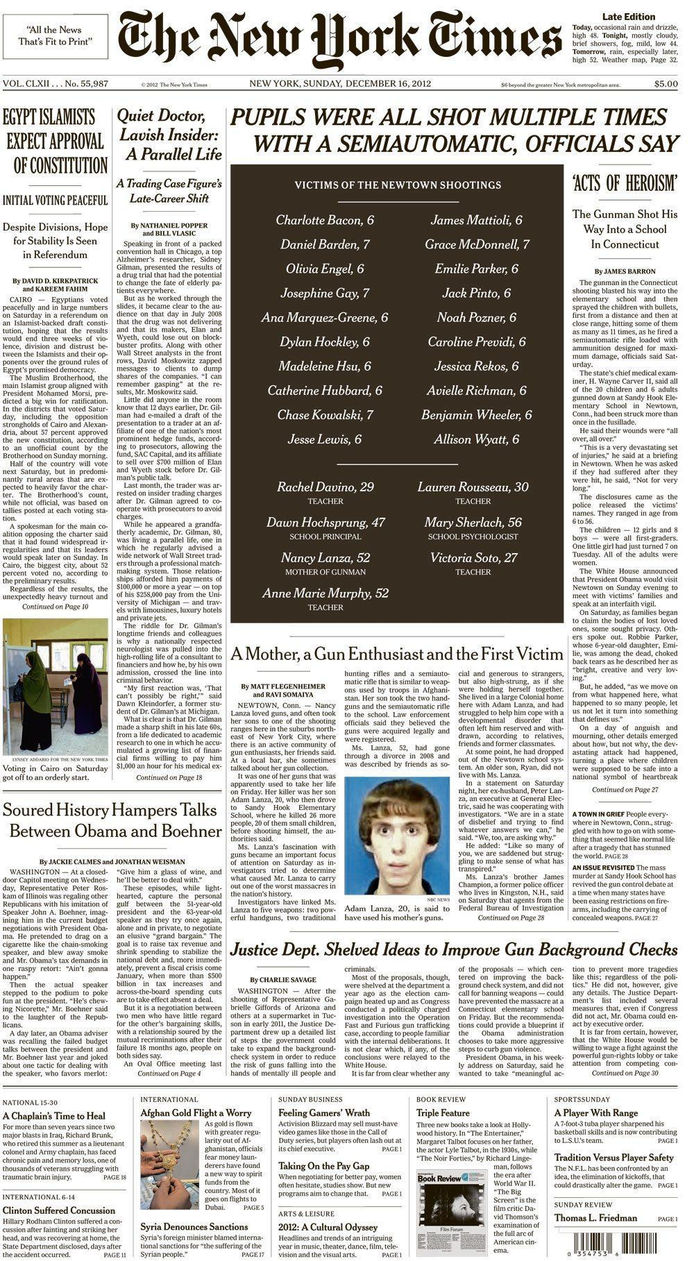 shortformblog:  Sunday's New York Times front page does something the paper of record has rarely, if ever, done before: It leads with a black box rather than an image, with zero photos taking up the top half of the page. It also downplays the suspect significantly. (ht @thomaskaplan)  I have heard that behavioral psychologists advocate that in order to prevent glorification of mass violence to potential perpetrators, news agencies need to let  the affected communities grieve in private and limit attention given to the shooter.  Television news coverage has been a theatre of grotesque exploitation of Newtown's pain this weekend; I'm glad the New York Times is taking a different approach.
