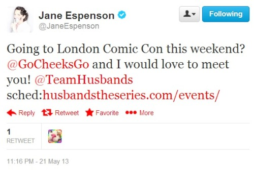 """Husbands"" Crossing The Pond to London MCM Comic Con!!!  Both Jane Espenson and Brad Bell will be flying to London to attend the MCM Expo this coming weekend.  The official website has just updated with the eBook Schedule Guide: http://www.myebook.com/ebook_viewer.php?ebookId=220020  Pages 20 & 21 of the Guide features an article on ""Husbands""!!! - - - SATURDAY - May 25th: Main Stage Theatre A - 1:45PM to 2:15PM  Jane Espenson will take part in the 1st ""Fairy Tale Panel"" - featuring ""Once Upon A Time"" with Raphael Sbarge and BSG's Keegan Connor Tracy. . VidFestUK @ MCM Expo (Theatre B) - 2:25PM to 3:15PM ""Husbands"" Panel -  Brad Bell and Jane Espenson attending. - - - SUNDAY - May 26th: Main Stage Theatre A - 12:00PM to 1:00PM  Writing for TV & Film Panel - Jane Espenson, Brad Bell, Ashley Miller (Thor, X-Men: First Class), Christian Taylor (Teen Wolf, Six Feet Under) and Remi Aubuchon (Caprica, Falling Skies) attending. . Main Stage Theatre A - 2:30PM to 3:00PM  Jane Espenson will take part in the 2nd ""Fairy Tale Panel"" - featuring ""Once Upon A Time"" with Raphael Sbarge and BSG's Keegan Connor Tracy. - - -  Signings TBA - - -  Watch ""Husbands"" -  http://husbandstheseries.com/"