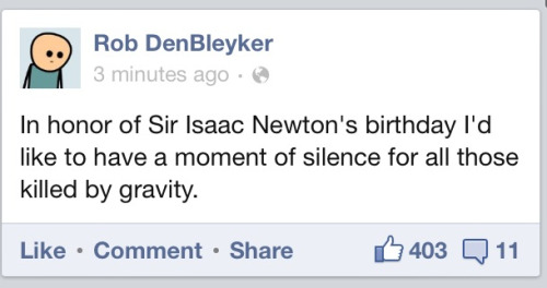 I couldn't have said it any better, so Happy Birthday to you, Isaac Newton.