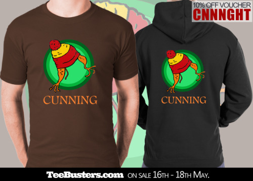 "'Cunning' limited edition t-shirt & hoodie on sale on TeeBusters.com for 48 hours, May 16th-18th! Use voucher code CNNNGHT for a 10% discount!!""How's it sit? Pretty cunning, don'tchya think?"""