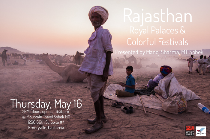 "EXPLORE Travel Talk: Rajasthan, India  You're invited to join us for an evening of inspirational travel with Mountain Travel Sobek's partner from Manoj Sharma. He'll be discussing the in's and out's of MT Sobek's highly anticipated Royal Rajasthan trip.   His talk will be accompanied by a show of inspiring travel images, maps, and video. Light refreshments will be served.     Royal Rajasthan Known as the ""Land of the Kings,"" Rajasthan has a rich history, reflected today through it's colorful festivals, striking desert landscape, and opulent architecture. On this special adventure you'll stay the night in royal palaces, enjoy a desert safari over the windswept dunes of the Thar Desert, and experience the rich cultural diversity of India.  Manoj fell in love with mountains while in his teens, and over the past 26 years he has led over 200 cultural and trekking trips in India, Nepal, Bhutan, Tibet, and Sri Lanka.  Manoj will discuss the history of the region, and go into detail about the sights, accomodations, and cuisine. He'll also describe some of the topics to be discussed on the trip like the mysteries of arranged marriages and the status of the Maharajas.     We hope you'll join us for this special event at the Mountain Travel Sobek offices in Emeryville. Doors open at 6:30 p.m., and the show begins at 7:00.  There's a Free Shuttle from MacArthur BART station  - Red line Hollis, stop #12      Jetpac, the iPad app for travel inspiration. See where your friends have traveled! www.jetpac.com"