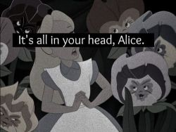 "insecure-hearts:  ""It's all in your head, Alice"" ..♡"