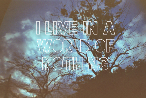 "filmsandreveries:  ""I live in a world of nothing"""