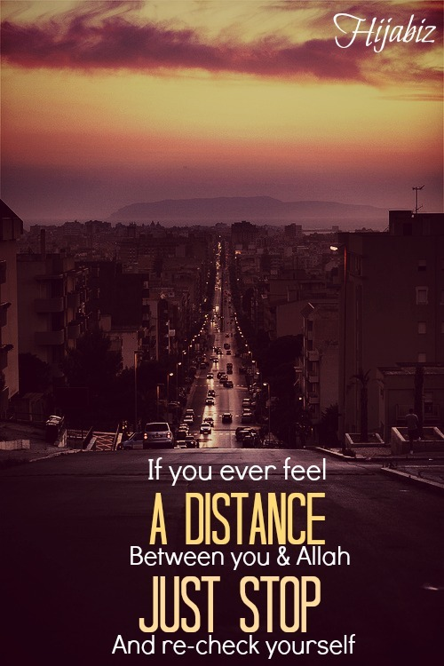 hijabiz:  If you ever feel a distance between you & Allah Just take that one moment And re-check your Imaan and youself And return to Him  <3