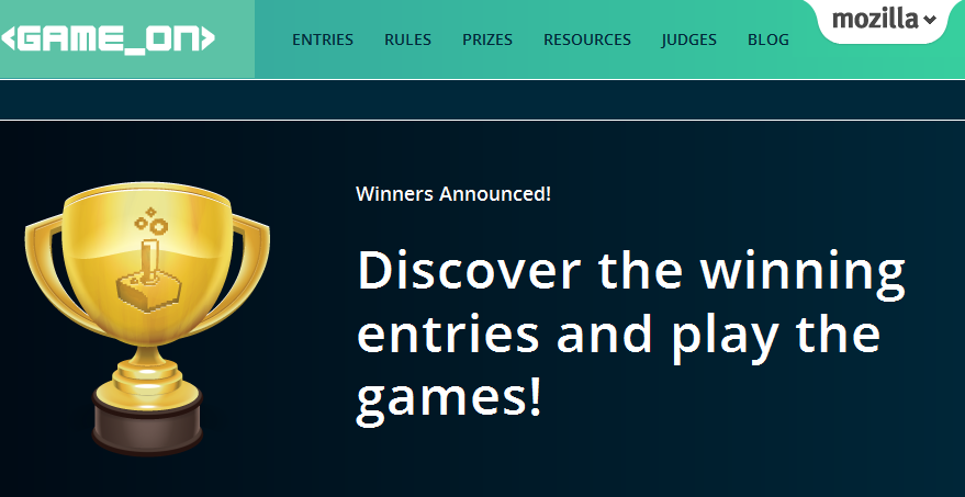 "And the Game On competition winners are… Pushing the frontiers of gaming on the web Today we're thrilled to announce the winners of this year's ""Game On"" competition. The competition invited game designers and developers around the world to submit their games. The goal: show how new open technologies are pushing the envelope of what's possible on the web. We received more than 165 great entries total, with competitors from Morocco to Russia to Canada. Games ranged from web-programmed robots, to massively multi-player ""tweet wars,"" to mobile-powered multipedes.  Read more:https://blog.mozilla.org/blog/2013/03/12/gameon_winners"
