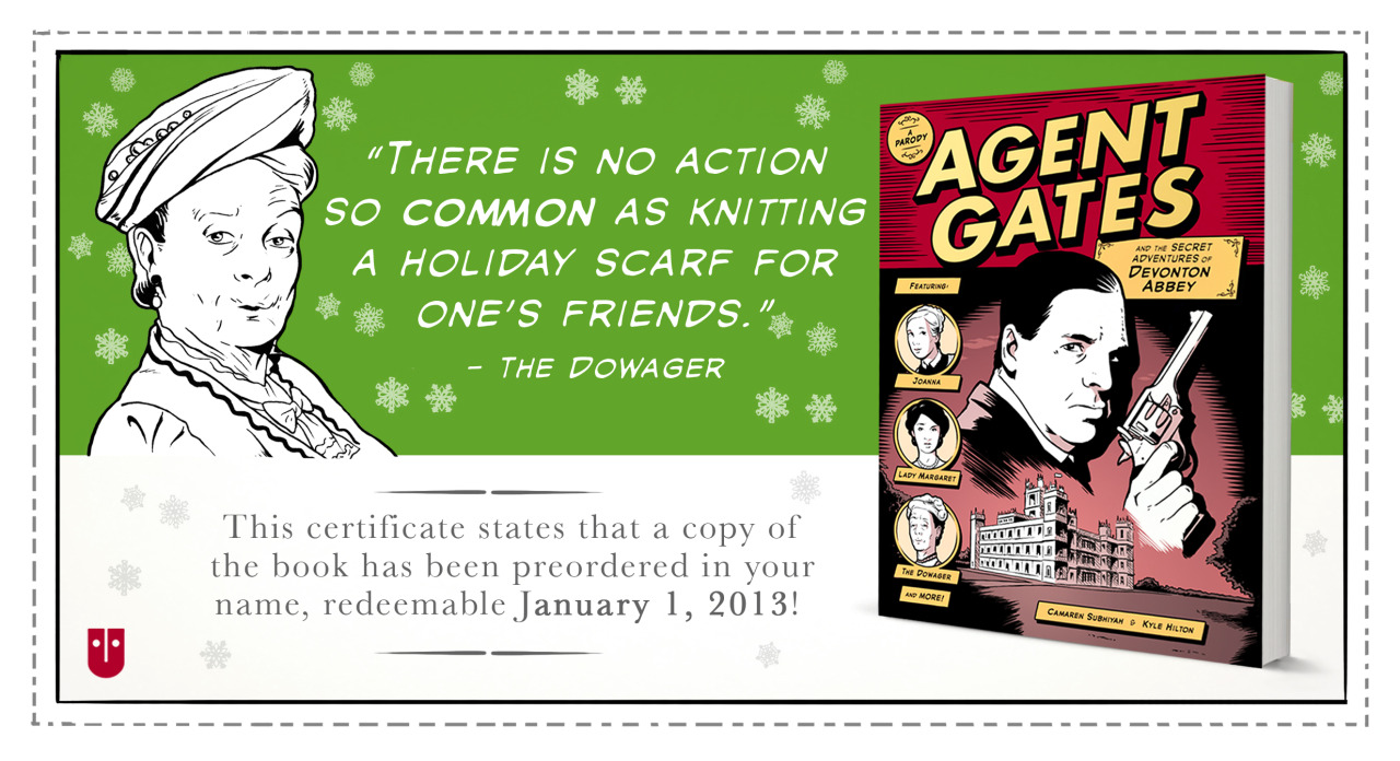 agentgates:  Got a Downton fan in your life, but they already have the DVDS? Agent Gates, a new, hilarious graphic novel parodying the hit British drama, comes out January 1, 2013 from Andrews McMeel.   Preorder the book for a loved one at Barnes and Noble, Amazon, or Indiebound and print out this certificate to let them know it's on the way! And follow our Tumblr for more info and fun stuff in the coming weeks! The Dowager has spoken.  My favorite paper doll artist has a book for you. Pre-order now, gift the certificate. You win Christmas!