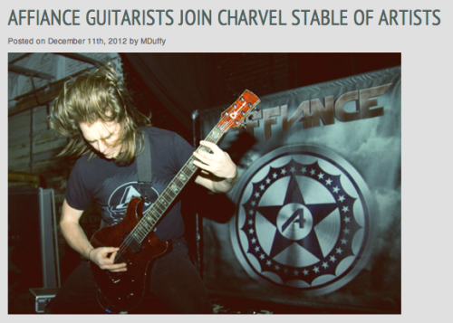 "Dom and Brett from AFFIANCE join the Charvel® Guitars roster along with Winds Of Plague, As I Lay Dying, All That Remains, and more! Check em out. New album ""The Campaign"" out NOW and available at Hot Topic, Best Buy, FYE, iTunes, Amazon, Spotify and everywhere else! http://www.charvel.com/blog/2012/12/affiance-joins-charvel-stable/"