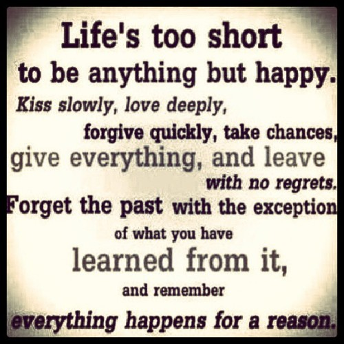 jwowwj:  #LifeIsTooShort #BeHappy #Kiss #Forgive #Forget #Learn #Love ♥