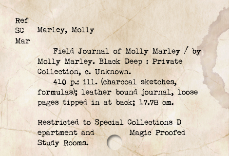 "http://eggplantproductions.com/excerpt-from-the-field-journal-of-molly-marley-by-gretchen-tessmer/ This is a very brief excerpt from my forthcoming fantasy novel ""The Black Deep"" published by Eggplant Literary Productions as part of their Transdimensional Library Project."